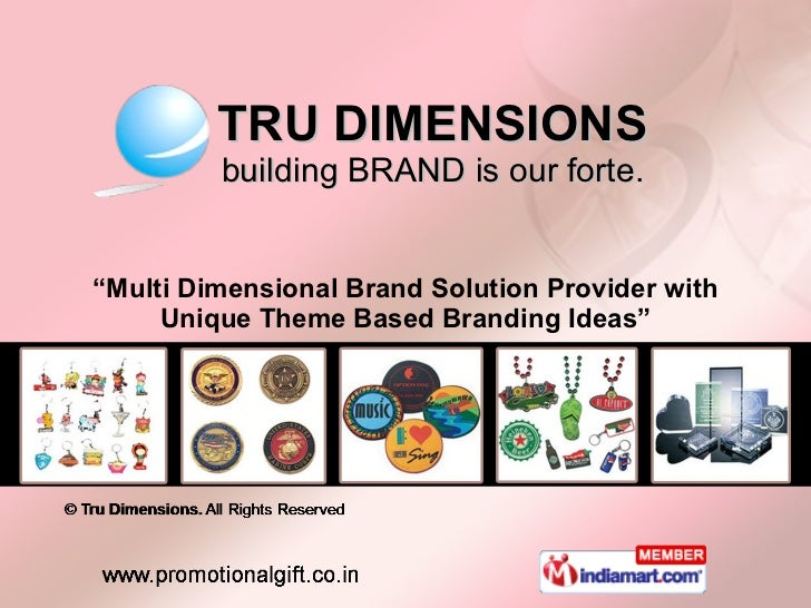 "TRU DIMENSIONS building BRAND is our forte. "" Multi Dimensional Brand Solution Provider with Unique Theme Based Branding I..."