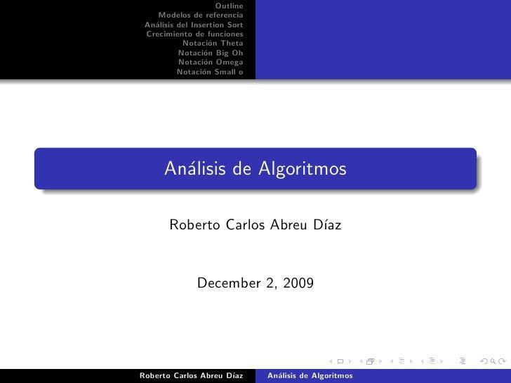 Outline     Modelos de referencia  An´lisis del Insertion Sort    a  Crecimiento de funciones            Notaci´n Theta   ...