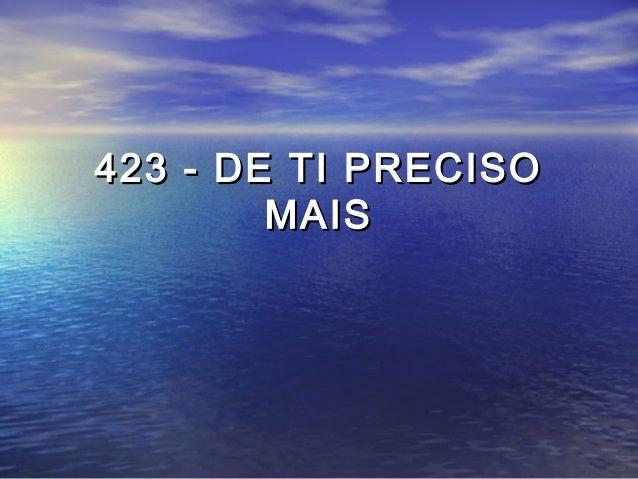 423 - DE TI PRECISO423 - DE TI PRECISO MAISMAIS