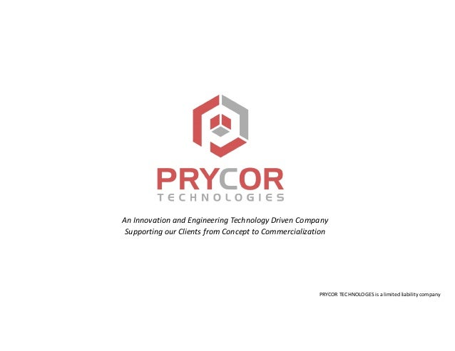 An Innovation and Engineering Technology Driven Company Supporting our Clients from Concept to Commercialization PRYCOR TE...