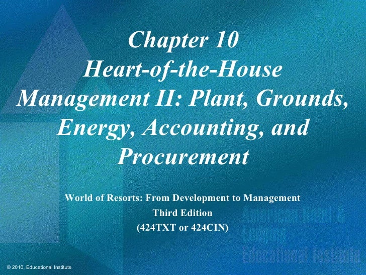 Chapter 10         Heart-of-the-House    Management II: Plant, Grounds,      Energy, Accounting, and           Procurement...
