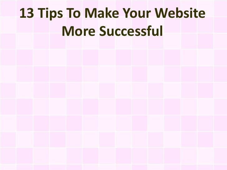 13 Tips To Make Your Website       More Successful