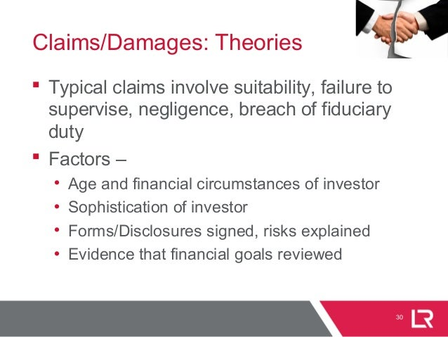 30 Claims/Damages: Theories  Typical claims involve suitability, failure to supervise, negligence, breach of fiduciary du...