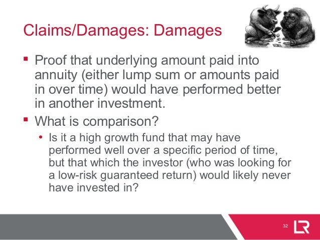 32 Claims/Damages: Damages  Proof that underlying amount paid into annuity (either lump sum or amounts paid in over time)...