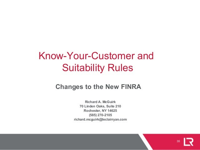 35 Know-Your-Customer and Suitability Rules Changes to the New FINRA Richard A. McGuirk 70 Linden Oaks, Suite 210 Rocheste...