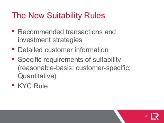 The New Suitability Rules  Recommended transactions and investment strategies  Detailed customer information  Specific ...