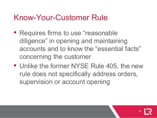 """40 Know-Your-Customer Rule  Requires firms to use """"reasonable diligence"""" in opening and maintaining accounts and to know ..."""