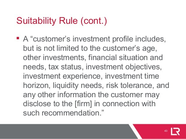 """43 Suitability Rule (cont.)  A """"customer's investment profile includes, but is not limited to the customer's age, other i..."""