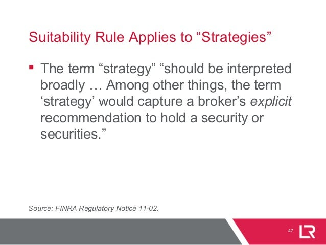 """47 Suitability Rule Applies to """"Strategies""""  The term """"strategy"""" """"should be interpreted broadly … Among other things, the..."""