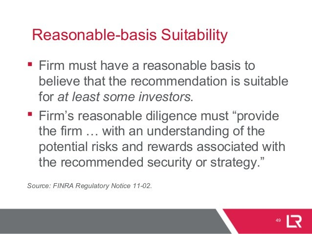 49 Reasonable-basis Suitability  Firm must have a reasonable basis to believe that the recommendation is suitable for at ...