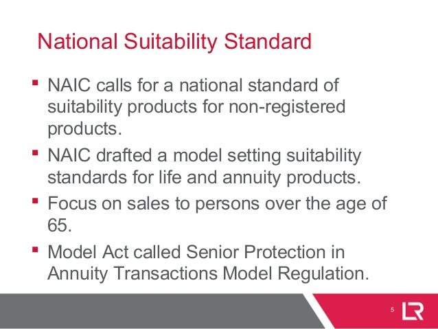 National Suitability Standard  NAIC calls for a national standard of suitability products for non-registered products.  ...