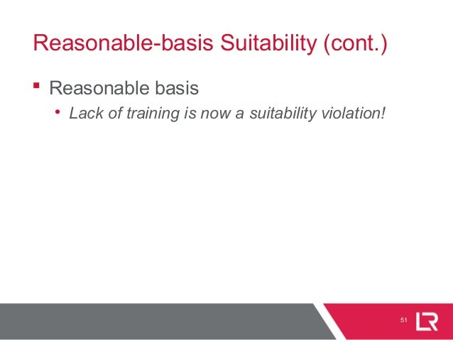 Reasonable-basis Suitability (cont.)  Reasonable basis • Lack of training is now a suitability violation! 51