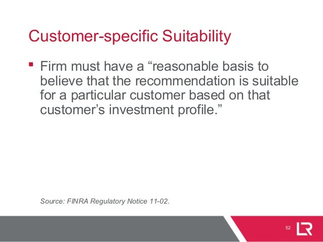 """52 Customer-specific Suitability  Firm must have a """"reasonable basis to believe that the recommendation is suitable for a..."""