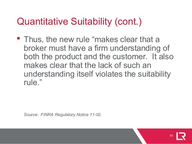 """55 Quantitative Suitability (cont.)  Thus, the new rule """"makes clear that a broker must have a firm understanding of both..."""