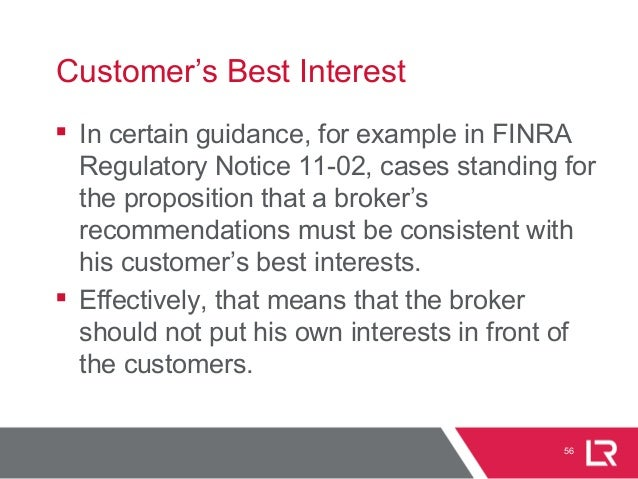 56 Customer's Best Interest  In certain guidance, for example in FINRA Regulatory Notice 11-02, cases standing for the pr...