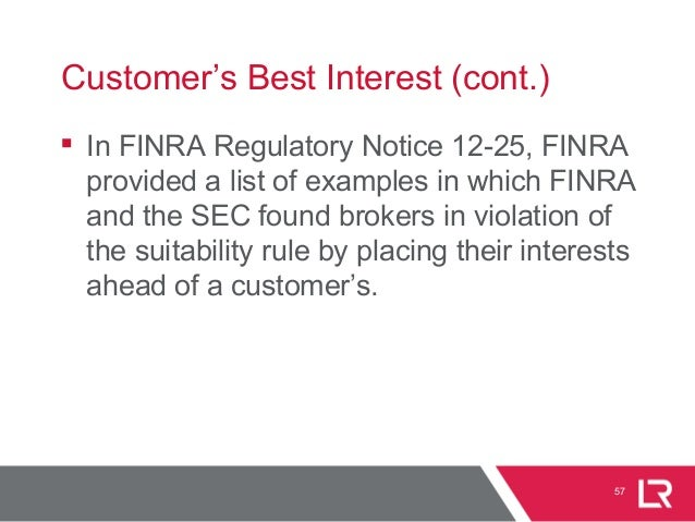 57 Customer's Best Interest (cont.)  In FINRA Regulatory Notice 12-25, FINRA provided a list of examples in which FINRA a...