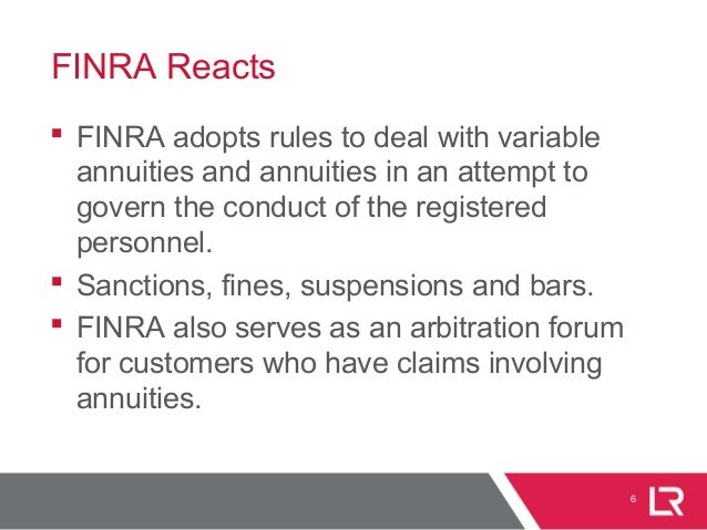 FINRA Reacts  FINRA adopts rules to deal with variable annuities and annuities in an attempt to govern the conduct of the...
