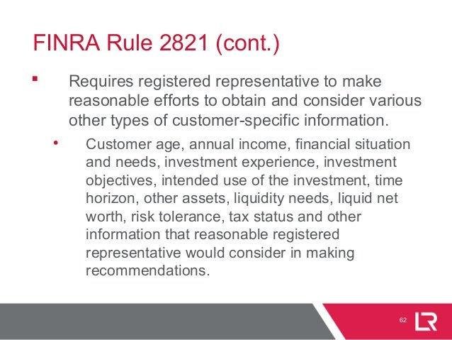FINRA Rule 2821 (cont.)  Requires registered representative to make reasonable efforts to obtain and consider various oth...