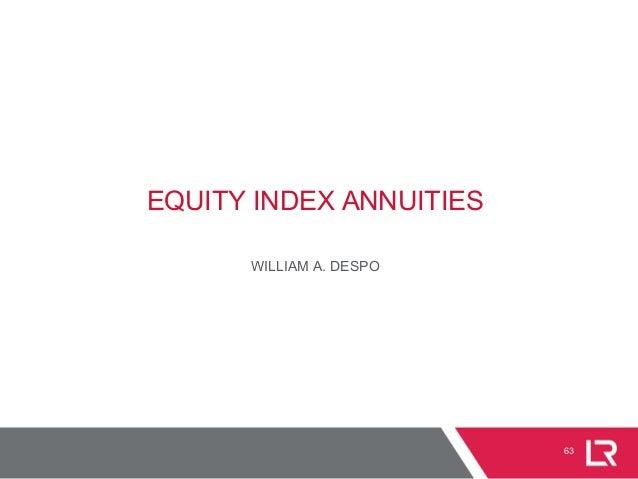 EQUITY INDEX ANNUITIES WILLIAM A. DESPO 63