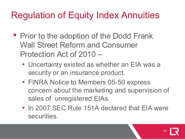 Regulation of Equity Index Annuities  Prior to the adoption of the Dodd Frank Wall Street Reform and Consumer Protection ...