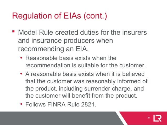 Regulation of EIAs (cont.)  Model Rule created duties for the insurers and insurance producers when recommending an EIA. ...