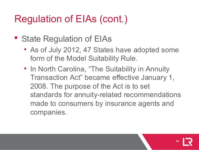 Regulation of EIAs (cont.)  State Regulation of EIAs • As of July 2012, 47 States have adopted some form of the Model Sui...