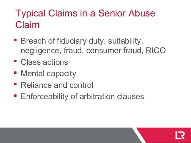 Typical Claims in a Senior Abuse Claim  Breach of fiduciary duty, suitability, negligence, fraud, consumer fraud, RICO  ...