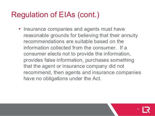 Regulation of EIAs (cont.) • Insurance companies and agents must have reasonable grounds for believing that their annuity ...