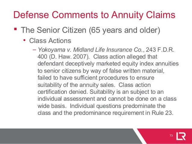 Defense Comments to Annuity Claims  The Senior Citizen (65 years and older) • Class Actions – Yokoyama v. Midland Life In...