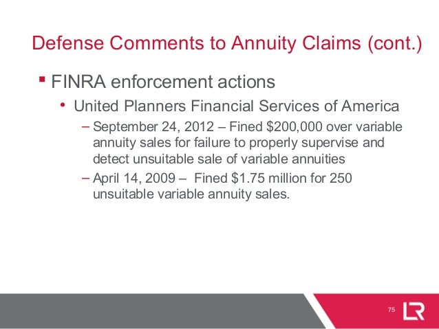 Defense Comments to Annuity Claims (cont.)  FINRA enforcement actions • United Planners Financial Services of America – S...