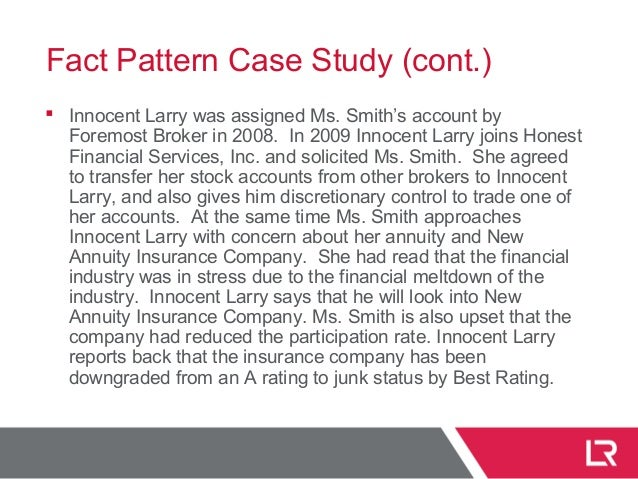 Fact Pattern Case Study (cont.)  Innocent Larry was assigned Ms. Smith's account by Foremost Broker in 2008. In 2009 Inno...