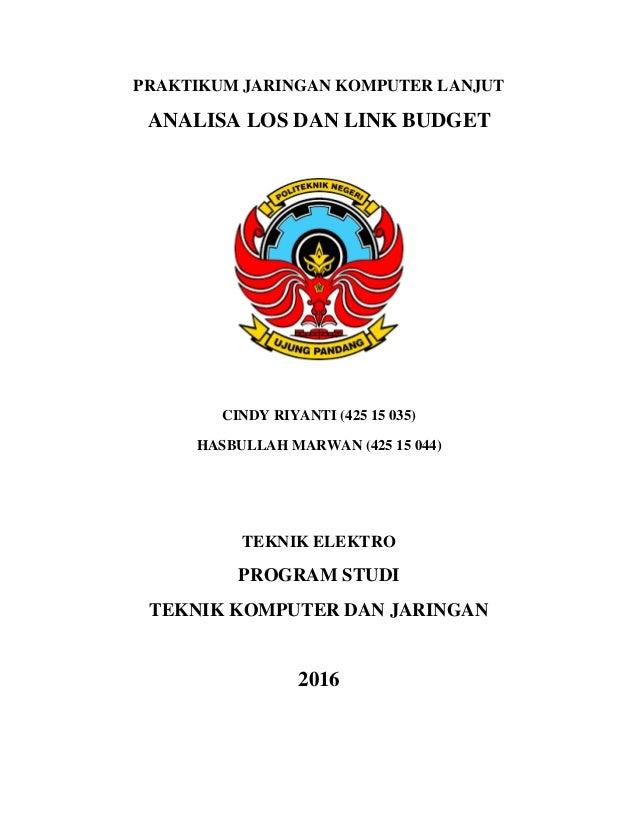 PRAKTIKUM JARINGAN KOMPUTER LANJUT ANALISA LOS DAN LINK BUDGET CINDY RIYANTI (425 15 035) HASBULLAH MARWAN (425 15 044) TE...