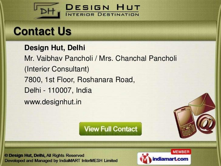 Contact Us Design Hut, Delhi Mr. Vaibhav Pancholi / Mrs. Chanchal Pancholi (Interior Consultant) 7800, 1st Floor, Roshanar...