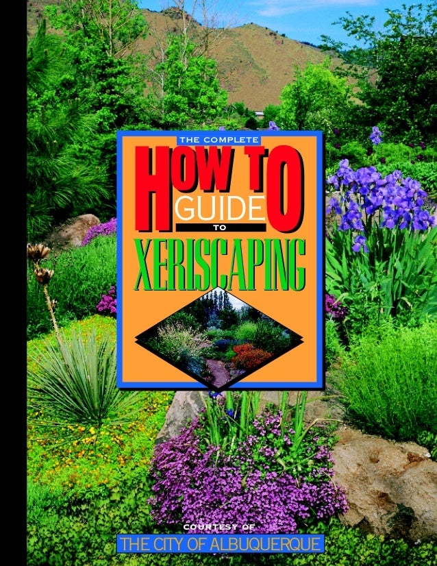 THE COMPLETE     OW T H O GUIDE TO XERISCAPING       COURTESY OFTHE CITY OF ALBUQUERQUE