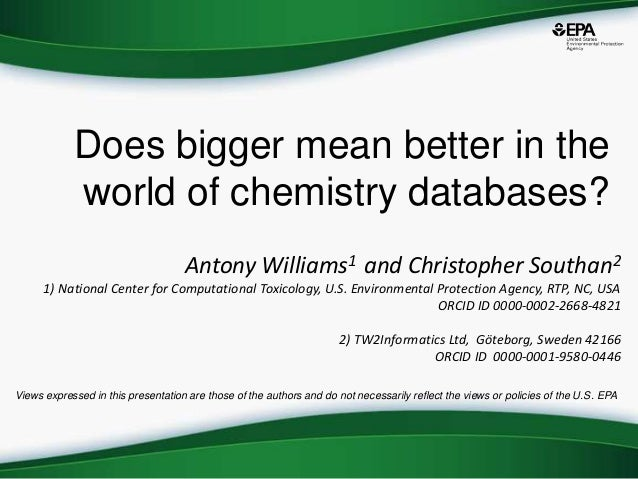 Does bigger mean better in the world of chemistry databases? Antony Williams1 and Christopher Southan2 1) National Center ...