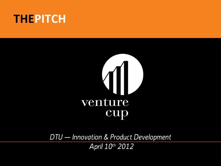 THEPITCH     DTU – Innovation & Product Development                April 10th 2012