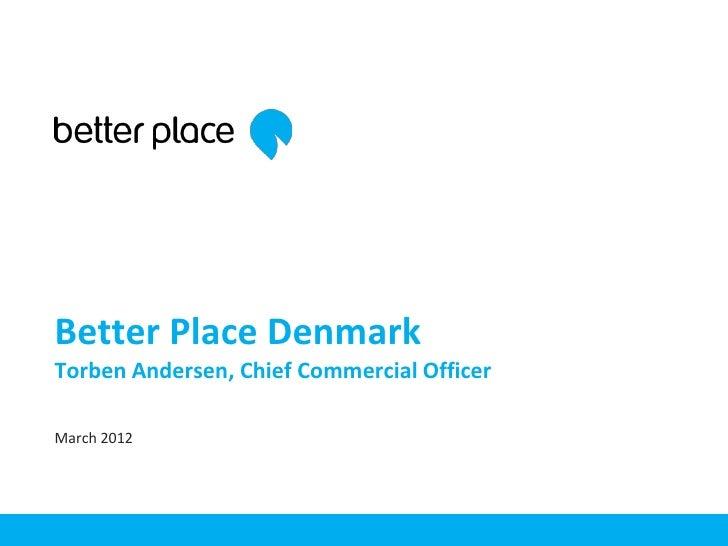Better Place DenmarkTorben Andersen, Chief Commercial OfficerMarch 2012