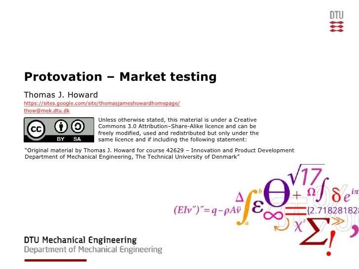 Protovation – Market testingThomas J. Howardhttps://sites.google.com/site/thomasjameshowardhomepage/thow@mek.dtu.dk       ...
