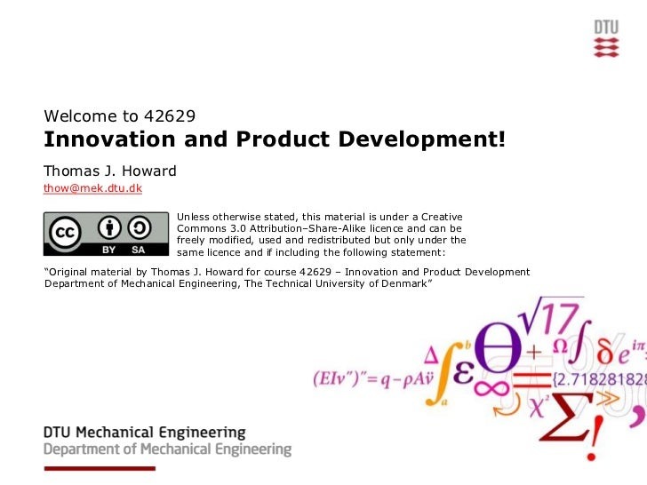 Welcome to 42629Innovation and Product Development!Thomas J. Howardthow@mek.dtu.dk                         Unless otherwis...