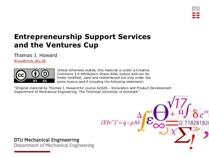 Entrepreneurship Support Servicesand the Ventures CupThomas J. Howardthow@mek.dtu.dk                         Unless otherw...