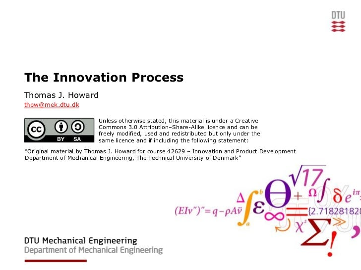 The Innovation ProcessThomas J. Howardthow@mek.dtu.dk                         Unless otherwise stated, this material is un...