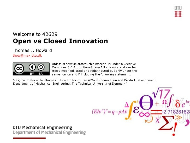 Welcome to 42629Open vs Closed InnovationThomas J. Howardthow@mek.dtu.dk                         Unless otherwise stated, ...