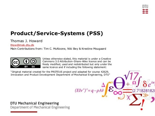 Product/Service-Systems (PSS) Thomas J. Howard thow@mek.dtu.dk Main Contributions from: Tim C. McAloone, Niki Bey & Kresti...