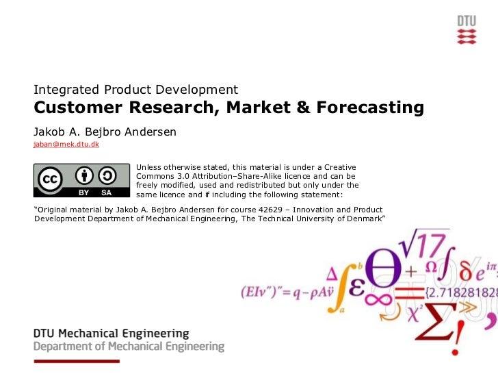 Integrated Product DevelopmentCustomer Research, Market & ForecastingJakob A. Bejbro Andersenjaban@mek.dtu.dk             ...