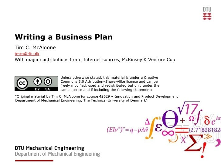 Writing a Business PlanTim C. McAloonetmca@dtu.dkWith major contributions from: Internet sources, McKinsey & Venture Cup  ...
