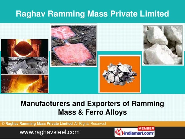Raghav Ramming Mass Private Limited          Manufacturers and Exporters of Ramming                    Mass & Ferro Alloys...