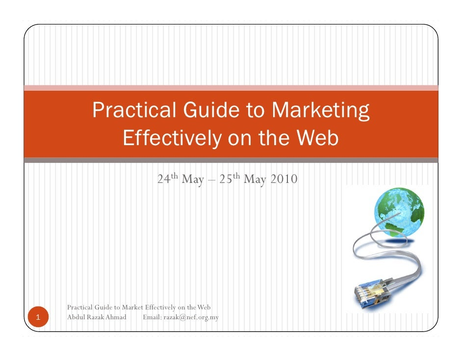 Practical Guide to Marketing               Effectively on the Web                                 24th May – 25th May 2010...