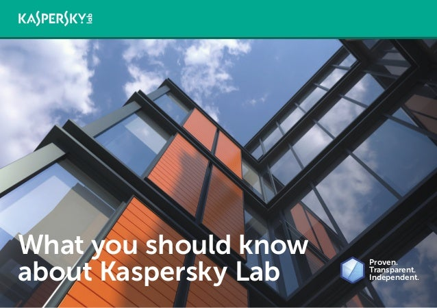 What you should know about Kaspersky Lab Proven. Transparent. Independent.