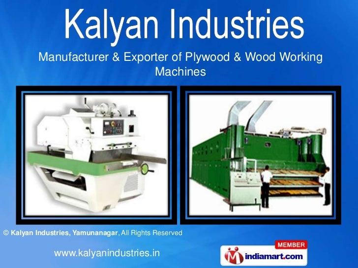 Manufacturer & Exporter of Plywood & Wood Working                              Machines© Kalyan Industries, Yamunanagar, A...