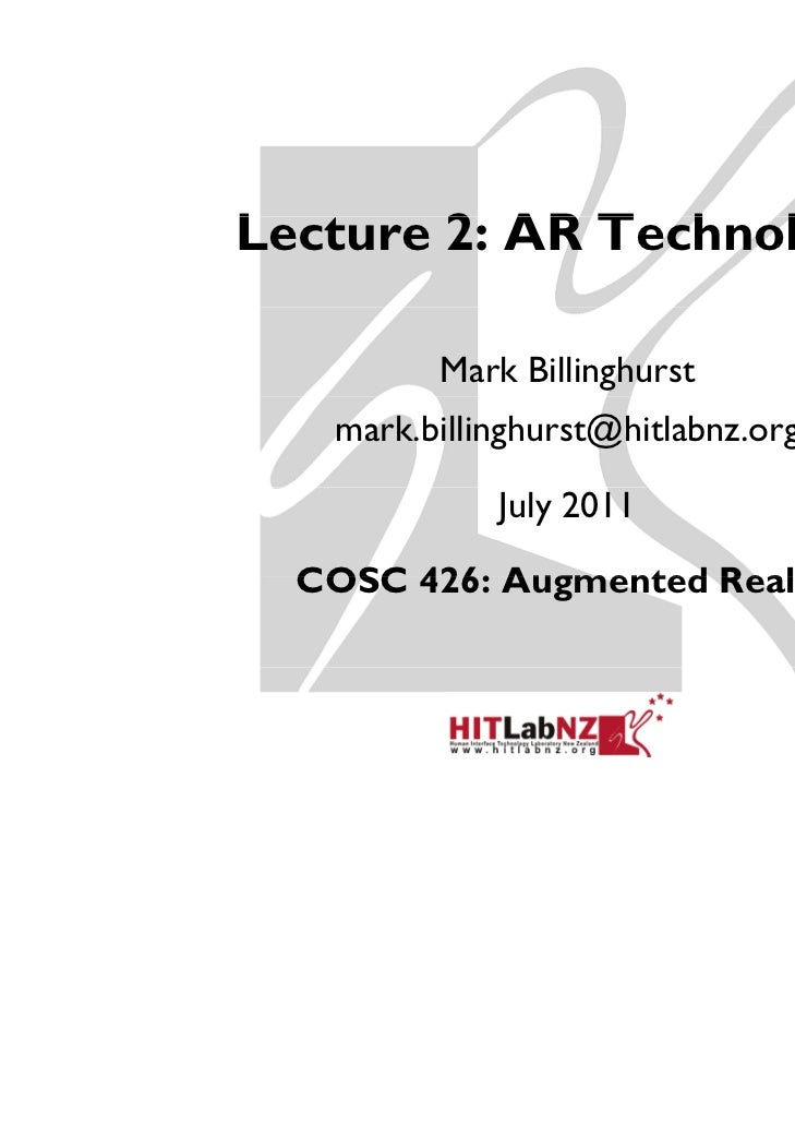 Lecture 2: AR T h lL       2     Technology         Mark Billinghurst   mark.billinghurst@hitlabnz.org             July 20...